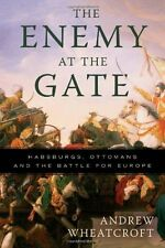 The Enemy at the Gate: Habsburgs, Ottomans, and the Battle for Europe by Profess