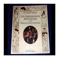 Le Cerimonie Magiche con il Manuale dello Stregone - E.Cornelio Agrippa