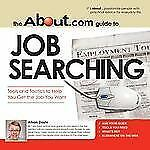 The About.Com Guide To Job Searching: Tools and Tactics to Help You Get the Job
