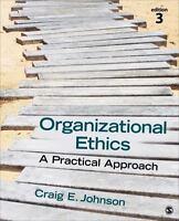Organizational Ethics A Practical Approach by Craig Johnson Edition 3