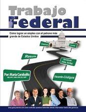 Trabajo Federal : Como Lograr un Empleo Con el Patrono M�s Grande de Estados...