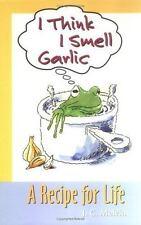 I Think I Smell Garlic, A Recipe for Life!