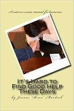 It's Hard to Find Good Help These Days : A Customer Service Manual for...