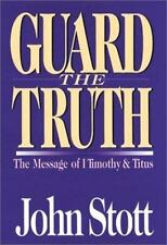 Guard the Truth: The Message of 1 Timothy & Titus (Bible Speaks Today) by Stott