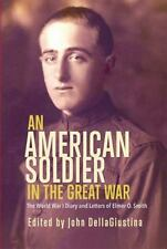 An American Soldier in the Great War: The World War I Diary and Letters of Elmer