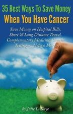 35 Best Ways to Save Money When You Have Cancer by julie Kaye (2014,...