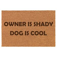 Coir Door Mat Entry Doormat Owner Is Shady Dog Is Cool Funny