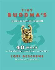 Tiny Buddha's Guide to Loving Yourself: 40 Ways to Transform Your Inner...
