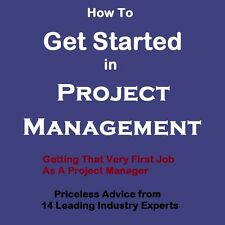 How to Get Started in Project Management - Tips from Leading Industry Experts