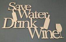 S52 SAVE WATER DRINK WINE MDF Plaque Sign Quote Laser Cut Wooden Craft Shapes