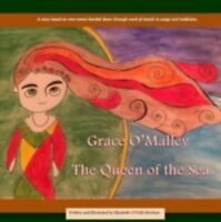 Grace o'Malley, the Queen of the Sea: By O'Neill-Sheehan, Elizabeth