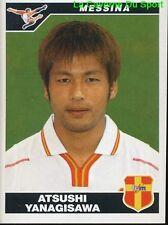 283 ATSUSHI YANAGISAWA JAPAN FC.MESSINA STICKER CALCIATORI 2005 PANINI