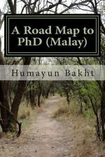 A Road Map to PhD (Malay) : Pelan Hala Tuju Untuk PhD by Humayun Bakht (2014,...
