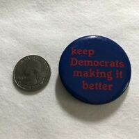 Keep Democrats Making It Better Political Support Pinback Button #36570