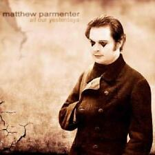 MATTHEW PARMENTER - All Our  Yesterdays DISCIPLINE NEW  2016 DIGIPAK USA SOLO