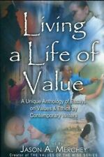 Living a Life of Value: A unique Anthology of Essays on Values and Ethics by
