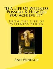 Is a Life of Wellness Possible and How Do You Achieve It? (2014, Paperback)