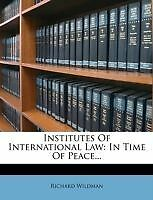 Institutes Of International Law: In Time Of Peace... by