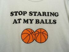 Basketball white graphic L novelty t shirt stop starin at my balls
