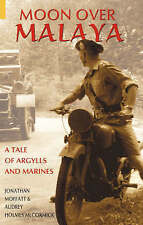 Moon Over Malaya: A Tale of Argylls and Marines  Jonathan Moffat BRAND NEW BOOK