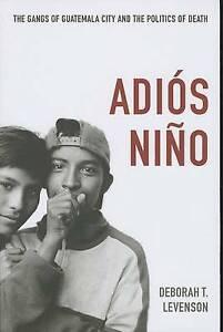 Adiós Niño: The Gangs of Guatemala City and the Politics of Death, Levenson, Deb