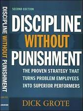 Discipline Without Punishment: The Proven Strategy That Turns Problem Employees
