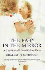 Good, TheBaby in the Mirror A Child's World from Birth to Three by Fernyhough, C