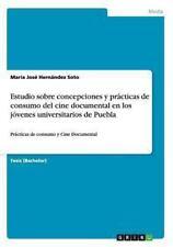 Estudio Sobre Concepciones y Prácticas de Consumo Del Cine Documental en Los...