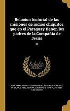 Relacion Historial de Las Misiones de Indios Chiquitos Que En El Paraguay Tienen