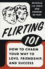 Flirting 101: How to Charm Your Way to Love, Friendship, and Success by...