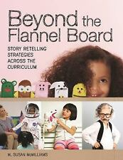 Beyond the Flannel Board : Story Retelling Strategies Across the Curriculum...