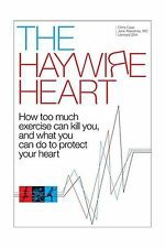 The Haywire Heart: How too much exercise can kill you and what ... Free Shipping