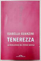 Tenerezza: La rivoluzione del potere gentile di I. Guanzini Libro Come Nuovo N