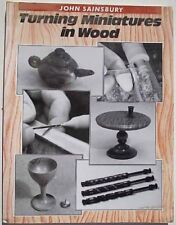 Turning Miniatures in Wood by Sainsbury, John A.