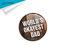 Worlds Okayest Dad Pinback Badge Button Pin Pins Keepsake 2-1/4 inch 58mm Metal