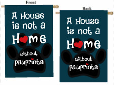 """A HOUSE IS NOT A HOME WITHOUT PAWPRINTS DOG CAT LARGE HOUSE FLAG 28"""" X 40"""""""