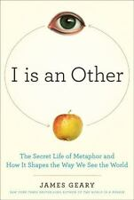 I Is an Other: The Secret Life of Metaphor and How It Shapes the Way We See the