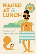 Naked at Lunch: A Reluctant Nudist's Adventures in the Clothing-Optional World (