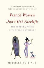 French Women Don't Get Facelifts by Mireille Guiliano (2013, Hardcover)