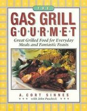 The Gas Grill Gourmet: Great Grilled Food for Everyday Meals and Fantastic Feast