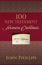 100 New Testament Sermon Outlines by John Phillips (2014, Paperback)