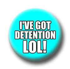I've Got Detention LOL! 1 Inch / 25mm Pin Button Badge School Reunion Fun Kitsch