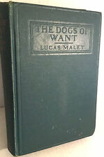 The Dogs of Want, Lucas Malet, 1925, American, Hardcover