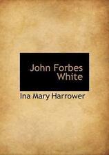 John Forbes White by Ina Mary Harrower (2009, Hardcover)