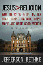 Jesus > Religion: Why He Is So Much Better Than Trying Harder, Doing More, and B