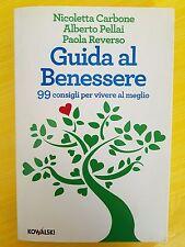 LIBRO N. CARBONE / A. PELLAI / P. REVERSO - GUIDA AL BENESSERE - KOWALSKI 2012