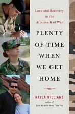 Plenty of Time When We Get Home: Love and Recovery in the Aftermath of War by W