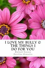I Love My Bully and the Things I Do for You by Kaliyah Cannon and Carolina...
