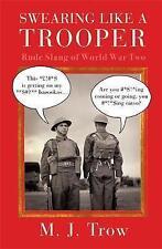 Swearing Like a Trooper: Rude Slang of World War Two by M. J. Trow (Hardback,...