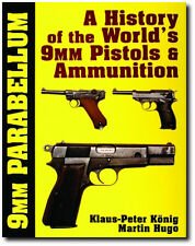9 mm Parabellum : A History of the World's 9mm Pistols and Ammunition Book